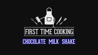 First Time Cooking - 24 - Chocolate Milk Shake
