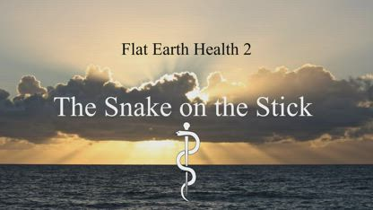 Flat Earth Health 2: The Snake on the Stick