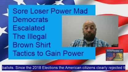 Sore Loser Power Mad Democrats Escalated The Brown Shirt Tactics to Gain Power Illegally