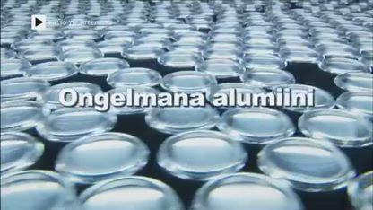 Yle tiededokumentti: Ongelmana alumiini