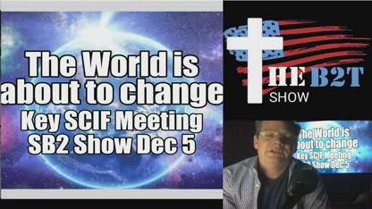 The World is About to Change! Key SCIF Meeting - B2T Show Dec 5