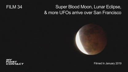FILM 34—Super Blood Moon, Lunar Eclipse, & More UFOs Arrive Over San Francisco