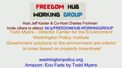FHWG- Todd Myers Washington Policy Institute - Government solutions to the environment are inferior to ones based on property incentives!