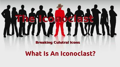 Iconoclast: What is an Iconoclast?