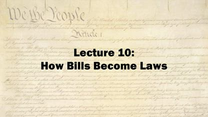 Constitution Lecture 10: How Bills Become Laws - by Shane Killian 2010
