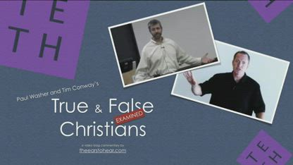 TETH ANALYSIS - Tim Conway and Paul Washer: True and False Christians